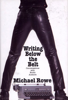 Writing Below the Belt: Conversations with Erotic Authors, by Michael Rowe